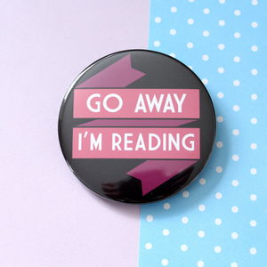 Go Away I'm Reading Badge, Pocket Mirror Or Keyring - gifts for book-lovers