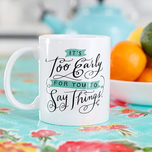 'It's Too Early For You To Say Things' Mug - mugs