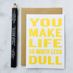 'You Make Life So Much Less Dull' Bold Card