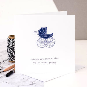 New Baby Card 'Babies Such A Nice Way To Start People' - new baby cards