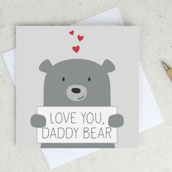Love You Daddy Bear Fathers Day / Birthday Card