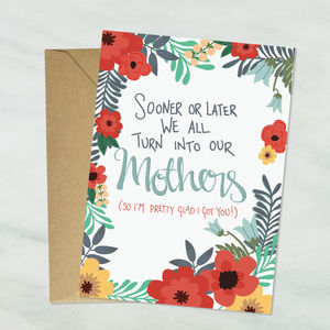 We All Turn Into Our Mothers Mother's Day Card - mother's day cards