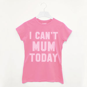 I Can't Mum Today Women's Slogan T Shirt - gifts from younger children