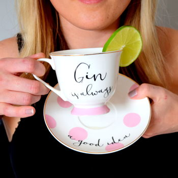 Gin Is Always A Good Idea Tea Cup And Saucer