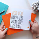'Happy Eat What You Like Day' Birthday Card