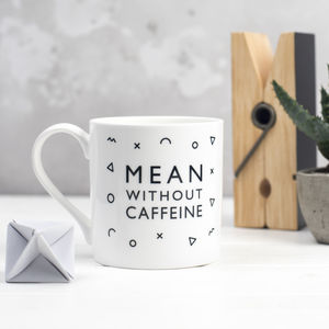 Mean Without Caffeine Bone China Mug