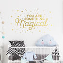 You Are Something Magical Quote Wall Decal Sticker