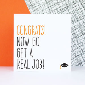 'Congrats! Now Go Get A Real Job' Graduation Card