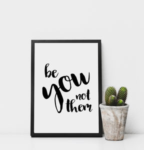 'Be You Not Them' Monochrome Print