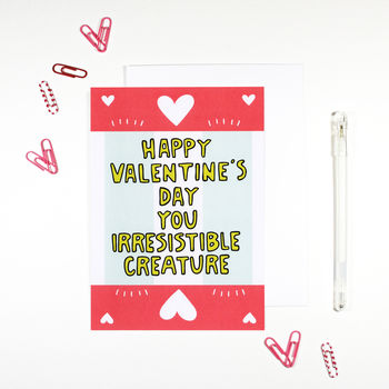 Happy Valentine's Day You Irresistible Creature Card