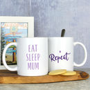 Eat, Sleep, Mum, Repeat Mug For Mum