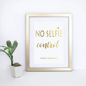 No Selfie Control Personalised Gold Metallic Print