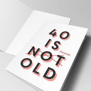 '40 Is Fucking Old' 40th Birthday Card