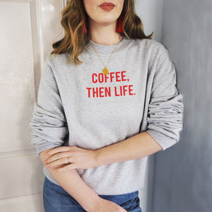 Coffee Then Life Sweatshirt - winter sale