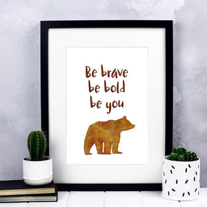 Be Brave, Be Bold, Be You Print