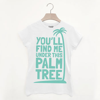 Find Me Under This Palm Tree Women's Slogan T Shirt