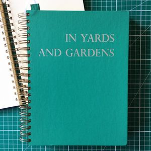 'In Yards And Gardens' Upcycled Notebook