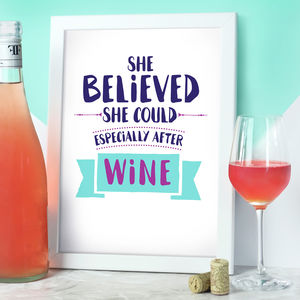 She Believed She Could, Especially After Wine Print