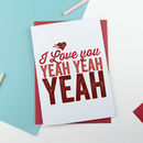I Love You Yeah Yeah Valentines Card