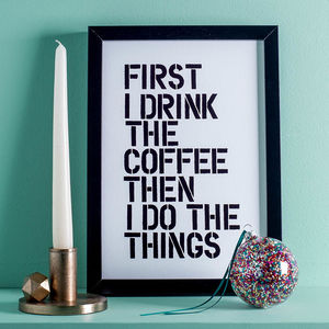 'First I Drink The Coffee' Typography Print - secret santa gifts