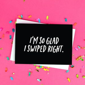 'I'm So Glad I Swiped Right' Online Dating Card - love & romance cards