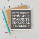 'Favourite Financial Burden' Birthday Card