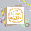 Eeh By Gum! It's Yer Birthday! Yorkshire Card