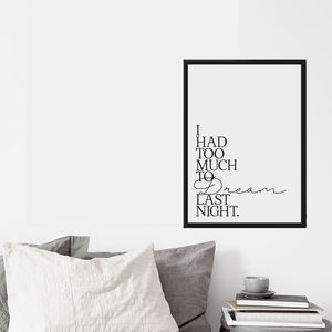 'I Had Too Much To Dream Last Night' Print