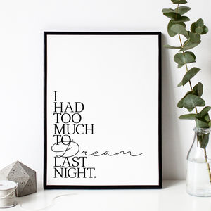 'Too Much To Dream' Typography Quote Print