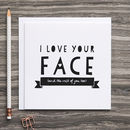 Funny Anniversary Card 'I Love Your Face'