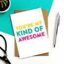 You're My Kind Of Awesome Greetings Card