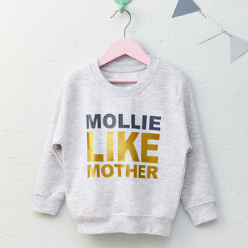 Girls Personalised Like Mother Sweatshirt