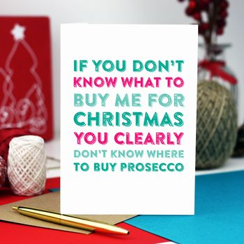 Don't Know What To Buy Me Prosecco Christmas Card