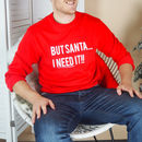 Men's Slogan Christmas Jumper - But Santa...I Need It Jumper - Funny Christmas Jumper from Rock On Ruby