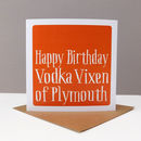 Personalised 'Happy Birthday Vodka Vixen Of' Card