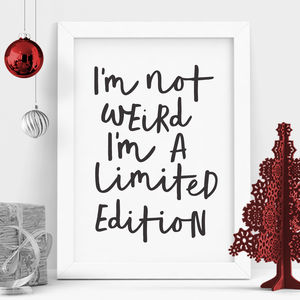 'I'm Not Weird I'm A Limited Edition' Handwritten Print - posters & prints