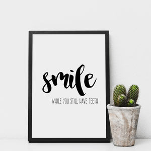'Smile While You Still Have Teeth' Monochrome Print