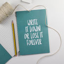 'Write It Down Or Lose It Forever' A5 Notebook