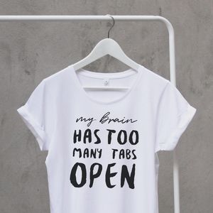 'My Brain Has Too Many Tabs Open' Womans T Shirt