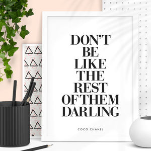 'Don't Be Like The Rest Of Them Darling' Coco Chanel