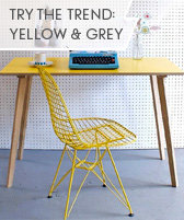 try the trend: yellow and grey