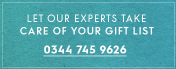 Let our experts take care of your gift list. Call 0344 745 9626
