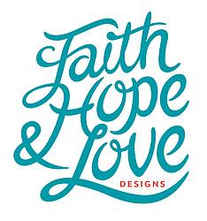 Faith Hope & Love Designs
