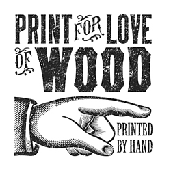 PRINT for LOVE of WOOD