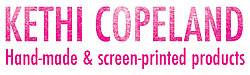 Kethi Copeland Hande-made & screen-printed products