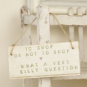 'To Shop Or Not To Shop' Sign - hanging decorations