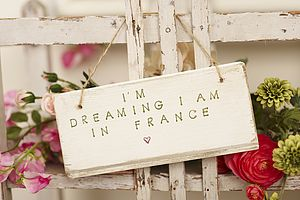 'I Am Dreaming I Am In France' Sign - home