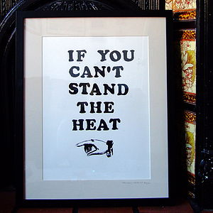 'If You Can't Stand the Heat' Original Print
