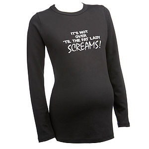 'It's Not Over 'Til The Fat Lady Screams' Maternity T Shirt - women's fashion