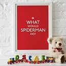 'What Would Spiderman Do?' Print